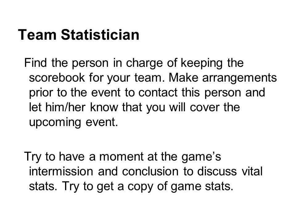 Team Statistician Find the person in charge of keeping the scorebook for your team.