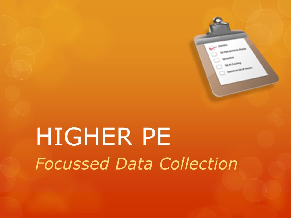 HIGHER PE Focussed Data Collection