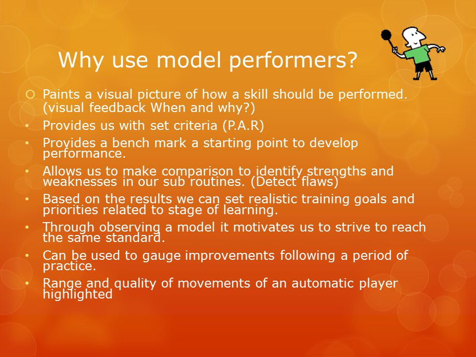 Why use model performers.  Paints a visual picture of how a skill should be performed.