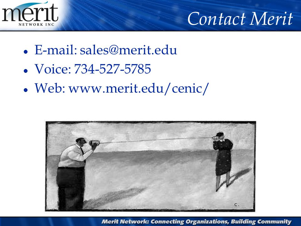 Contact Merit l E-mail: sales@merit.edu l Voice: 734-527-5785 l Web: www.merit.edu/cenic/