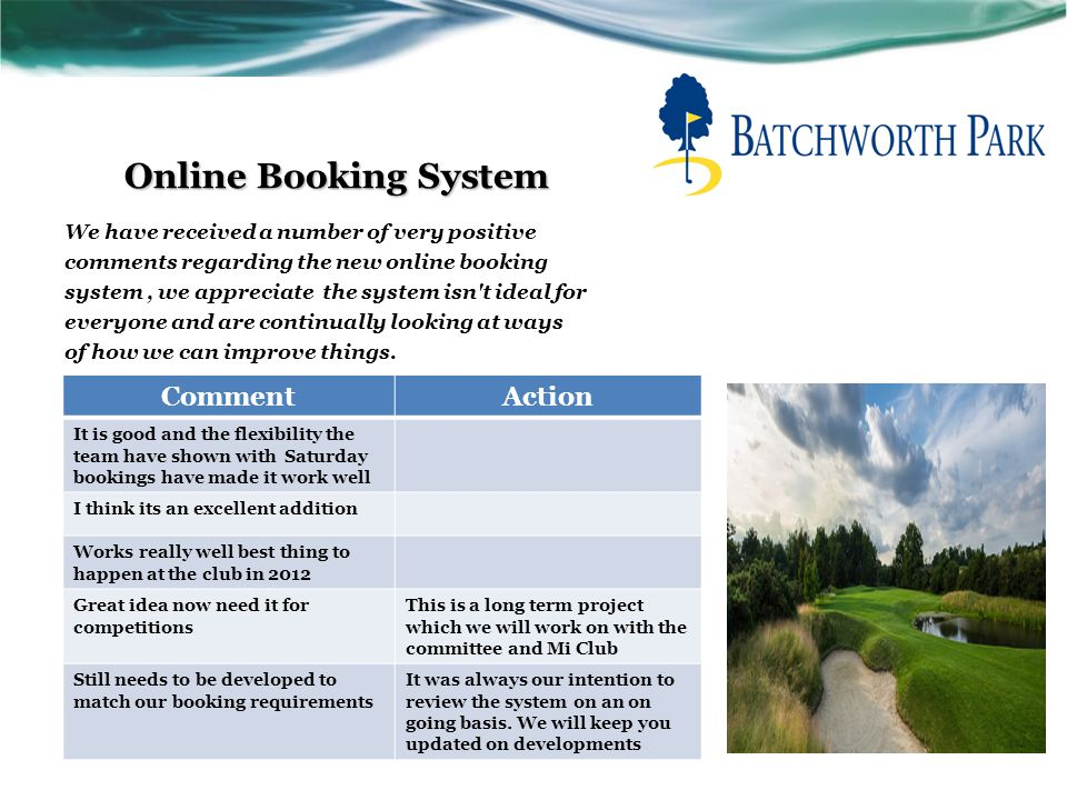 Online Booking System We have received a number of very positive comments regarding the new online booking system, we appreciate the system isn't idea