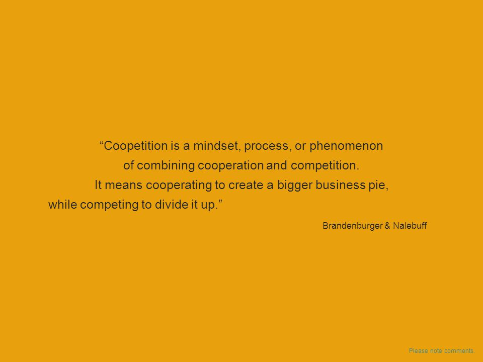 Coopetition is a mindset, process, or phenomenon of combining cooperation and competition.