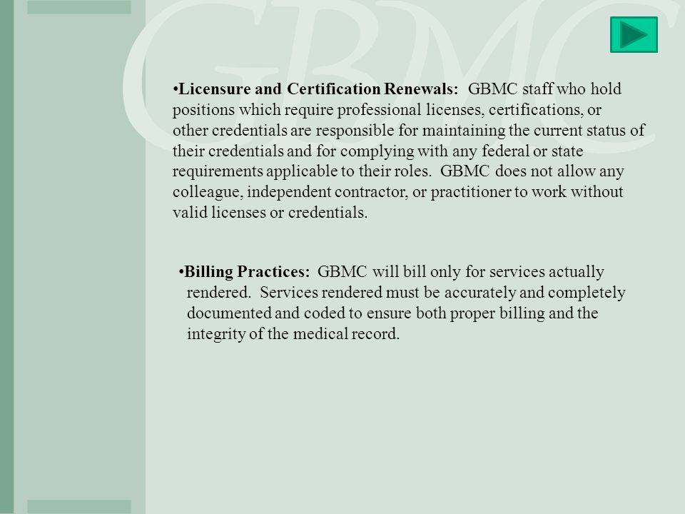Licensure and Certification Renewals: GBMC staff who hold positions which require professional licenses, certifications, or other credentials are resp