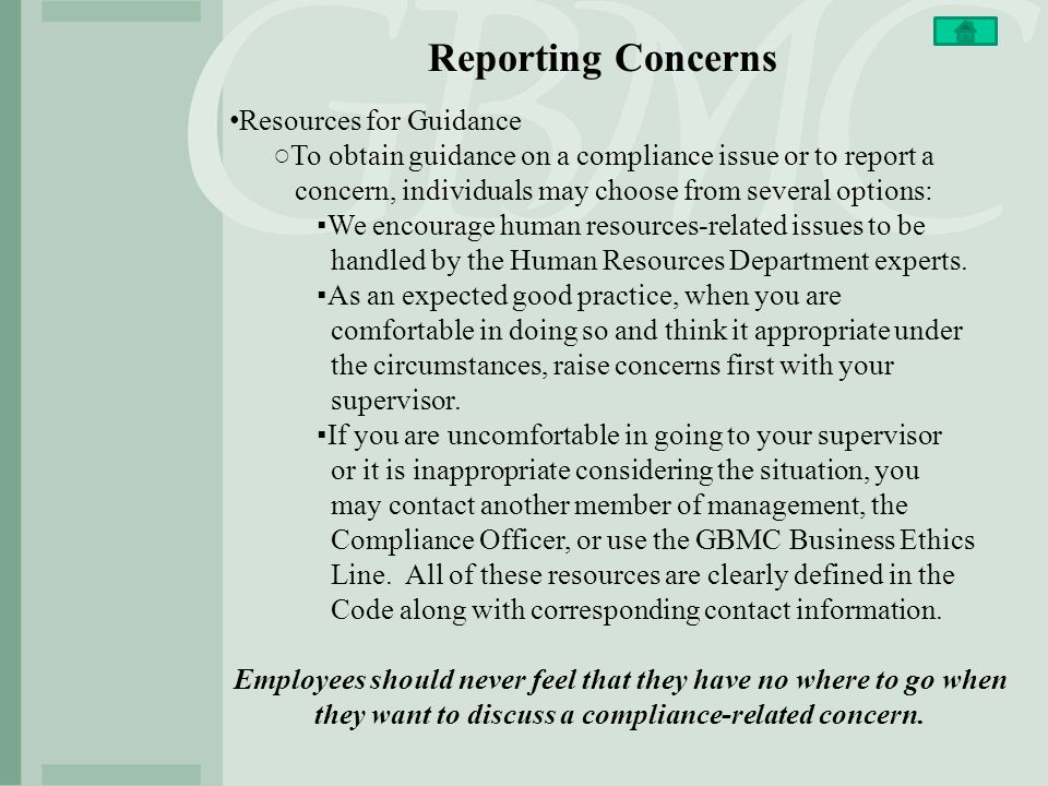 Reporting Concerns Resources for Guidance ○To obtain guidance on a compliance issue or to report a concern, individuals may choose from several option