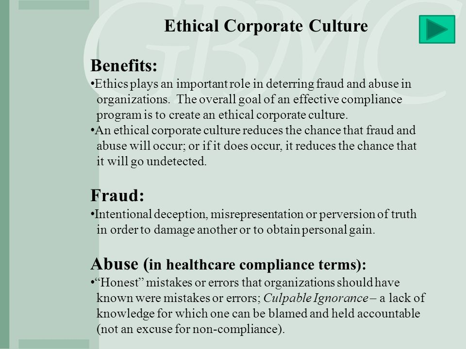 Benefits: Ethics plays an important role in deterring fraud and abuse in organizations. The overall goal of an effective compliance program is to crea