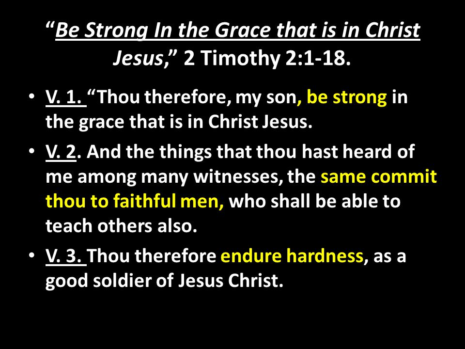 Be Strong In the Grace that is in Christ Jesus, 2 Timothy 2:1-18.