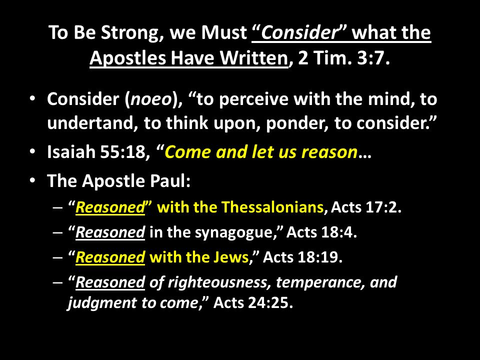 To Be Strong, we Must Consider what the Apostles Have Written, 2 Tim.