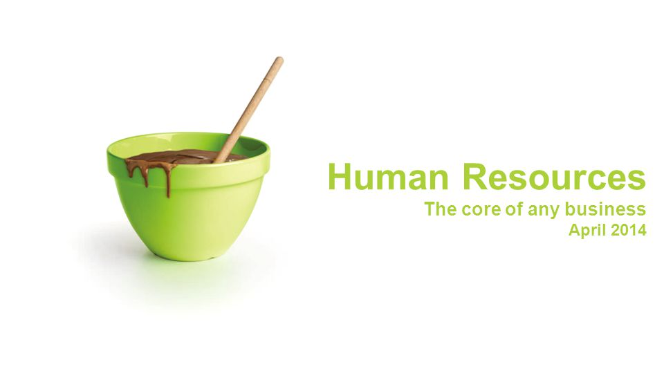 Human Resources The core of any business April 2014