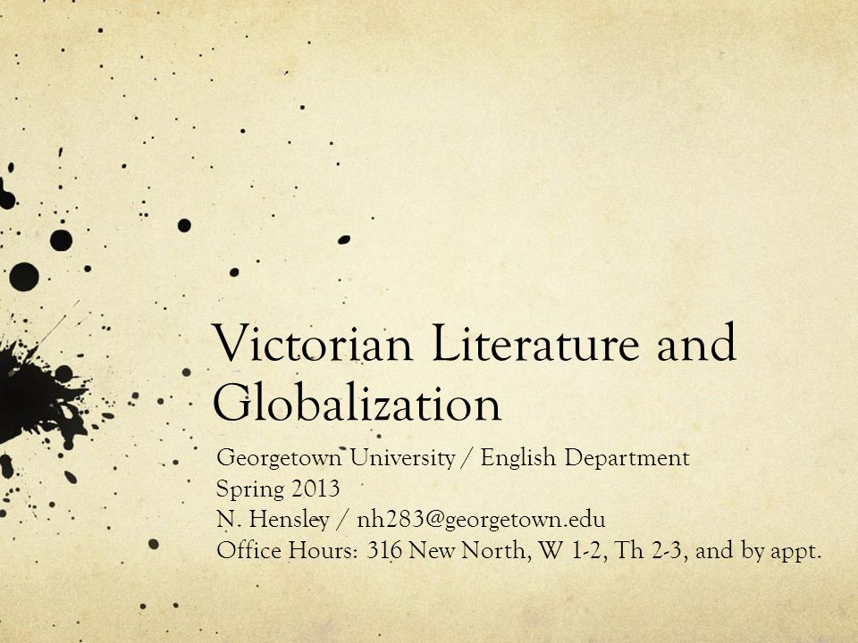 Victorian Literature and Globalization Georgetown University / English Department Spring 2013 N.