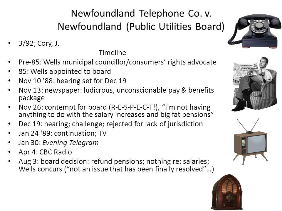 Newfoundland Telephone Co. v. Newfoundland (Public Utilities Board) 3/92; Cory, J. Timeline Pre-85: Wells municipal councillor/consumers' rights advoc