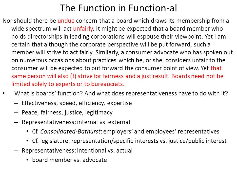 The Function in Function-al Nor should there be undue concern that a board which draws its membership from a wide spectrum will act unfairly.