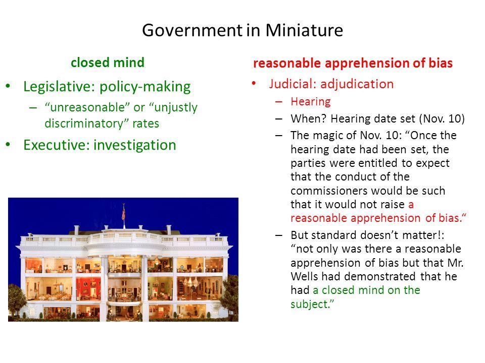 "Government in Miniature closed mind Legislative: policy-making – ""unreasonable"" or ""unjustly discriminatory"" rates Executive: investigation reasonable"