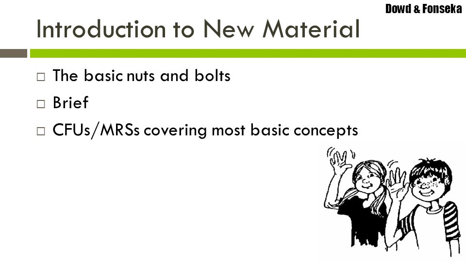 Dowd & Fonseka Introduction to New Material  The basic nuts and bolts  Brief  CFUs/MRSs covering most basic concepts