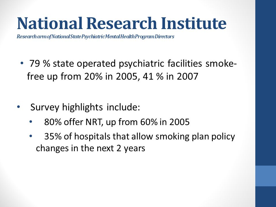 National Research Institute Research arm of National State Psychiatric Mental Health Program Directors 79 % state operated psychiatric facilities smok