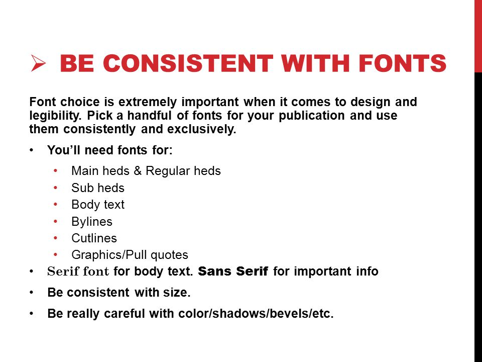  BE CONSISTENT WITH FONTS Font choice is extremely important when it comes to design and legibility.