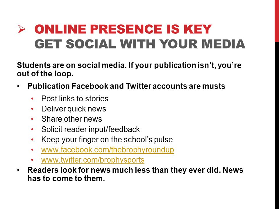  ONLINE PRESENCE IS KEY GET SOCIAL WITH YOUR MEDIA Students are on social media.