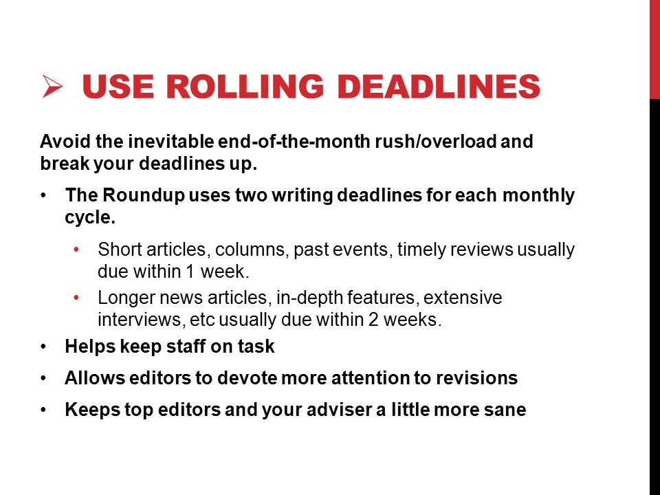  USE ROLLING DEADLINES Avoid the inevitable end-of-the-month rush/overload and break your deadlines up.