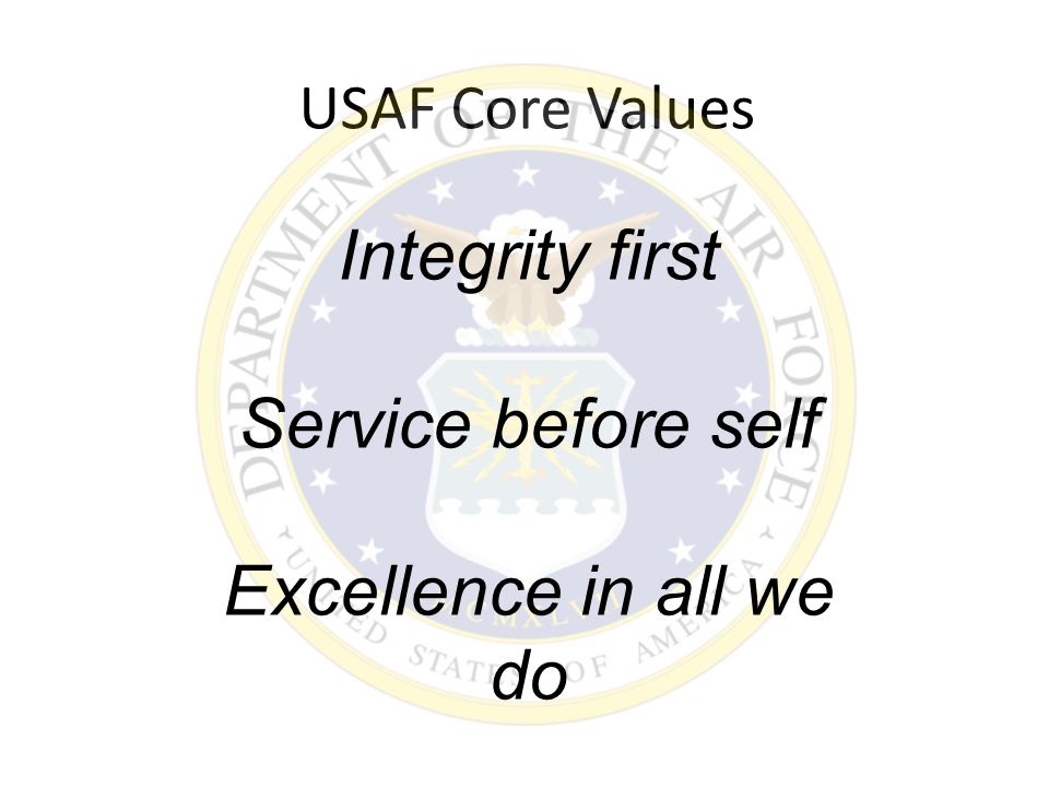 USAF Core Values Integrity first Service before self Excellence in all we do