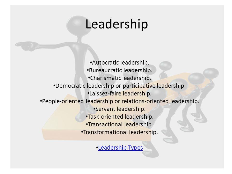 Leadership Autocratic leadership. Bureaucratic leadership.