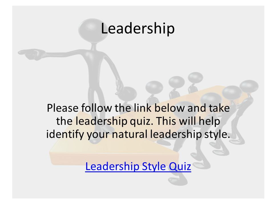 Leadership Please follow the link below and take the leadership quiz.