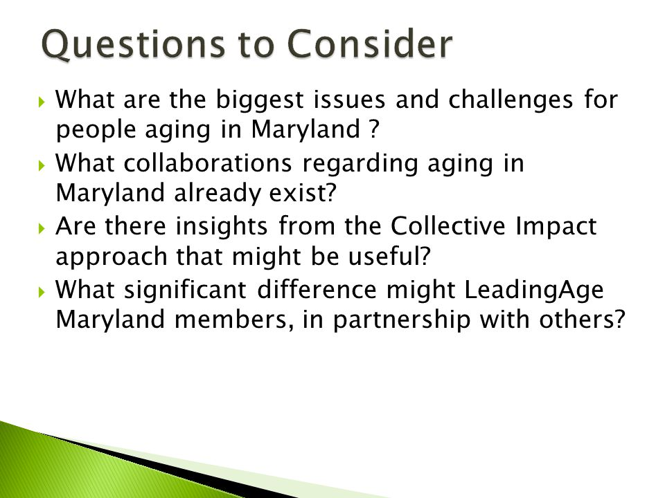  What are the biggest issues and challenges for people aging in Maryland ?  What collaborations regarding aging in Maryland already exist?  Are the