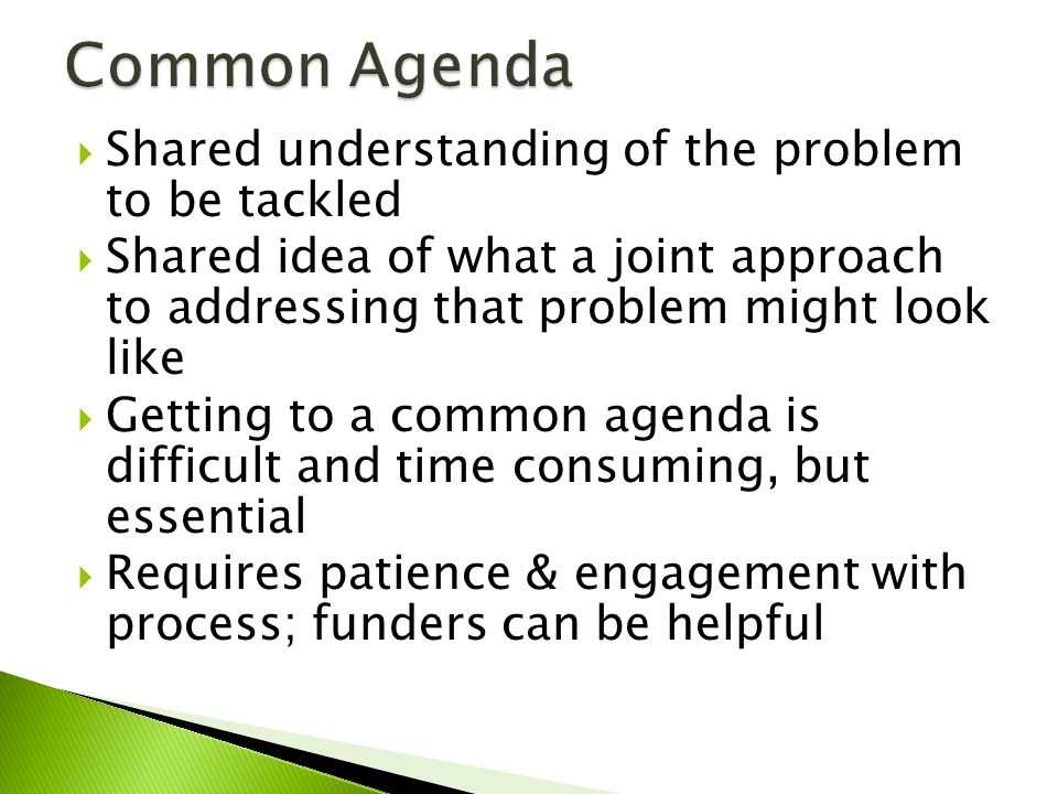  Shared understanding of the problem to be tackled  Shared idea of what a joint approach to addressing that problem might look like  Getting to a c