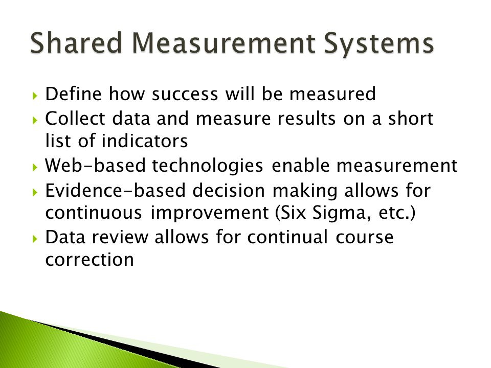  Define how success will be measured  Collect data and measure results on a short list of indicators  Web-based technologies enable measurement  E