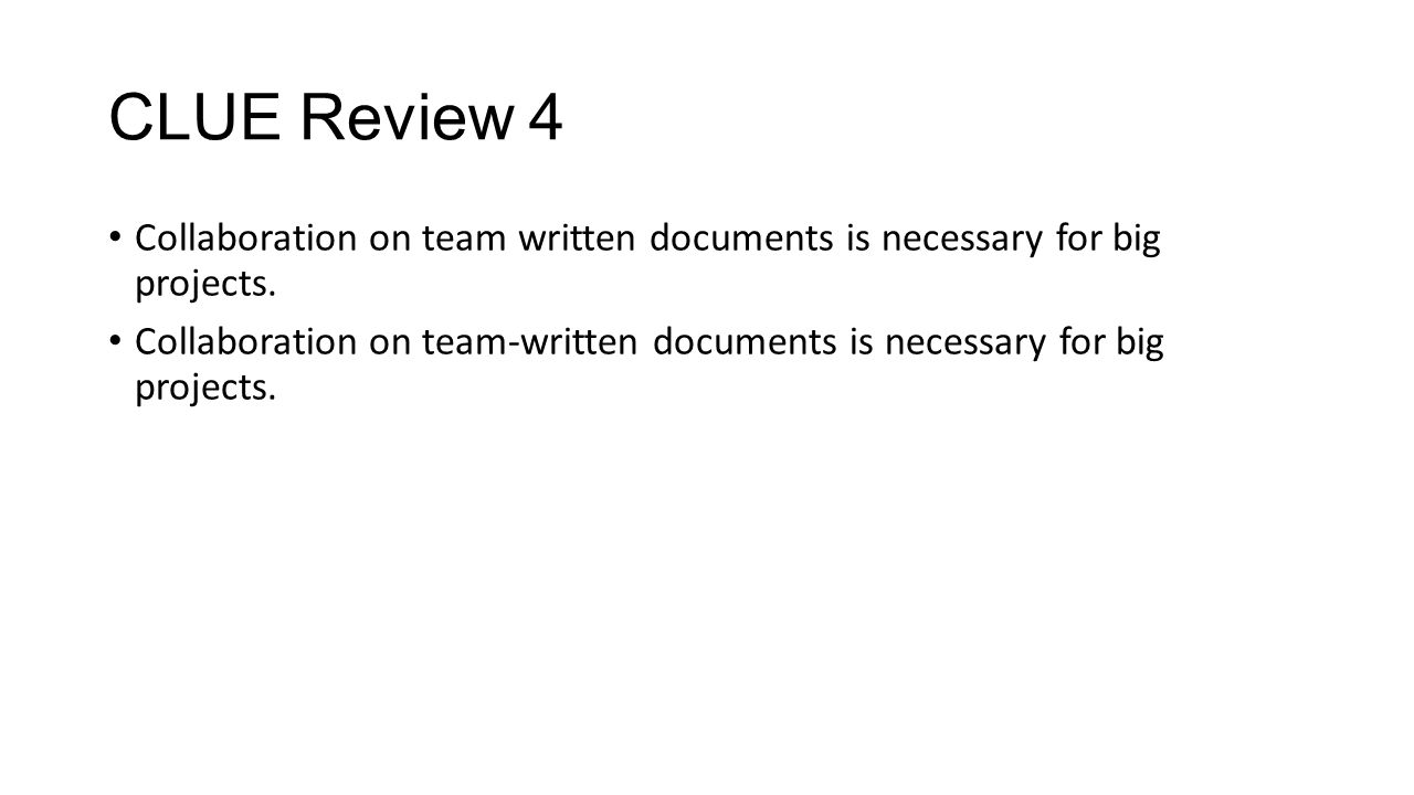 CLUE Review 4 Collaboration on team written documents is necessary for big projects. Collaboration on team-written documents is necessary for big proj