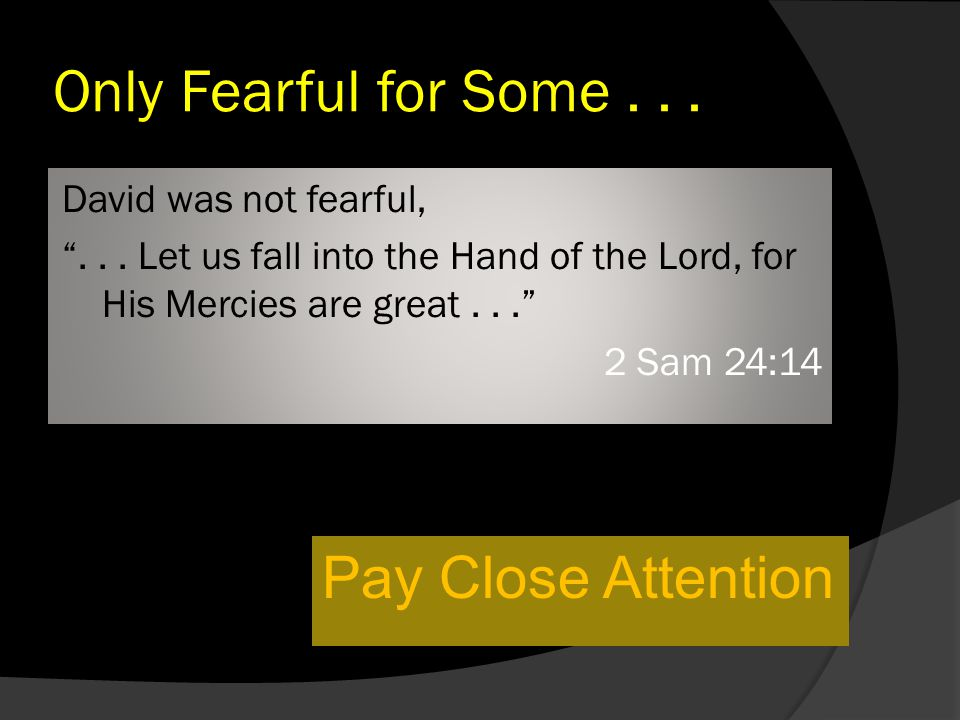 Only Fearful for Some... David was not fearful, ...