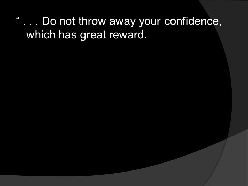 """""""... Do not throw away your confidence, which has great reward."""