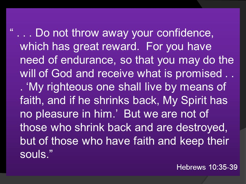"""""""... Do not throw away your confidence, which has great reward. For you have need of endurance, so that you may do the will of God and receive what is"""