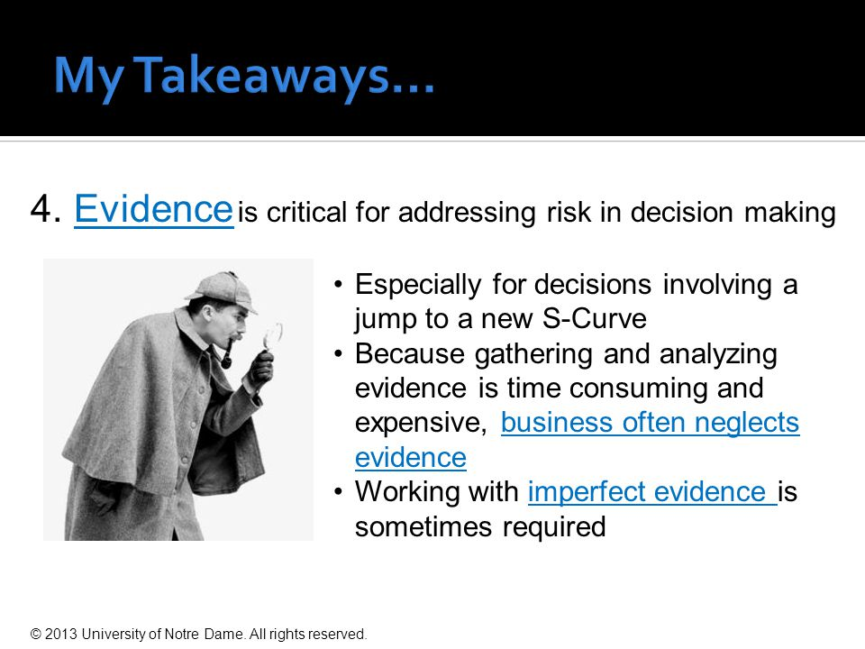 4. Evidence is critical for addressing risk in decision making Especially for decisions involving a jump to a new S-Curve Because gathering and analyz