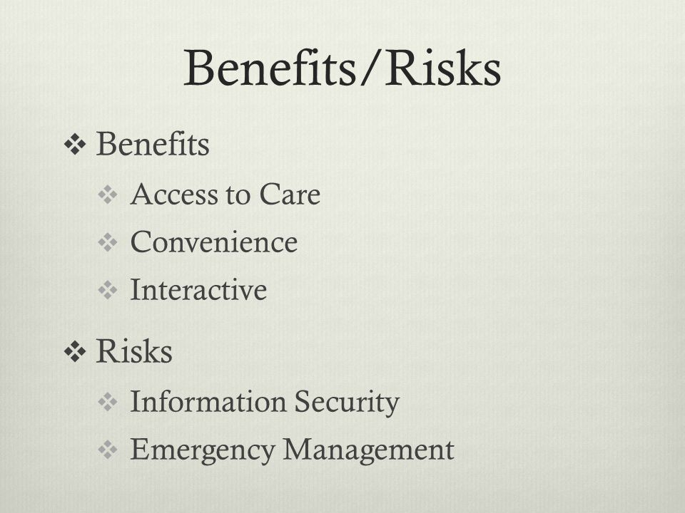 Benefits/Risks  Benefits  Access to Care  Convenience  Interactive  Risks  Information Security  Emergency Management