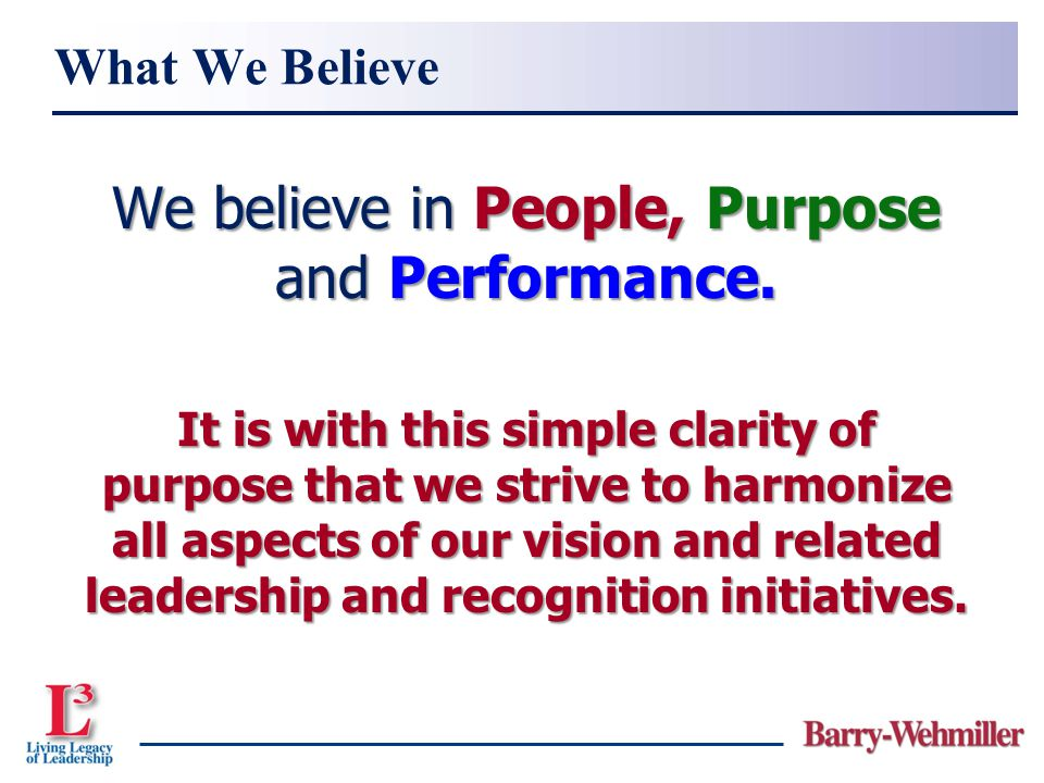 We believe in People, Purpose and Performance. It is with this simple clarity of purpose that we strive to harmonize all aspects of our vision and rel