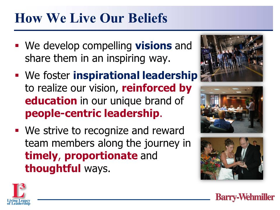  We develop compelling visions and share them in an inspiring way.  We foster inspirational leadership to realize our vision, reinforced by educatio