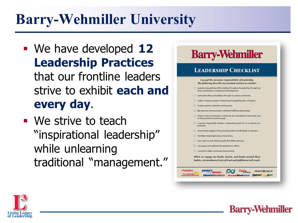 " We have developed 12 Leadership Practices that our frontline leaders strive to exhibit each and every day.  We strive to teach ""inspirational leade"