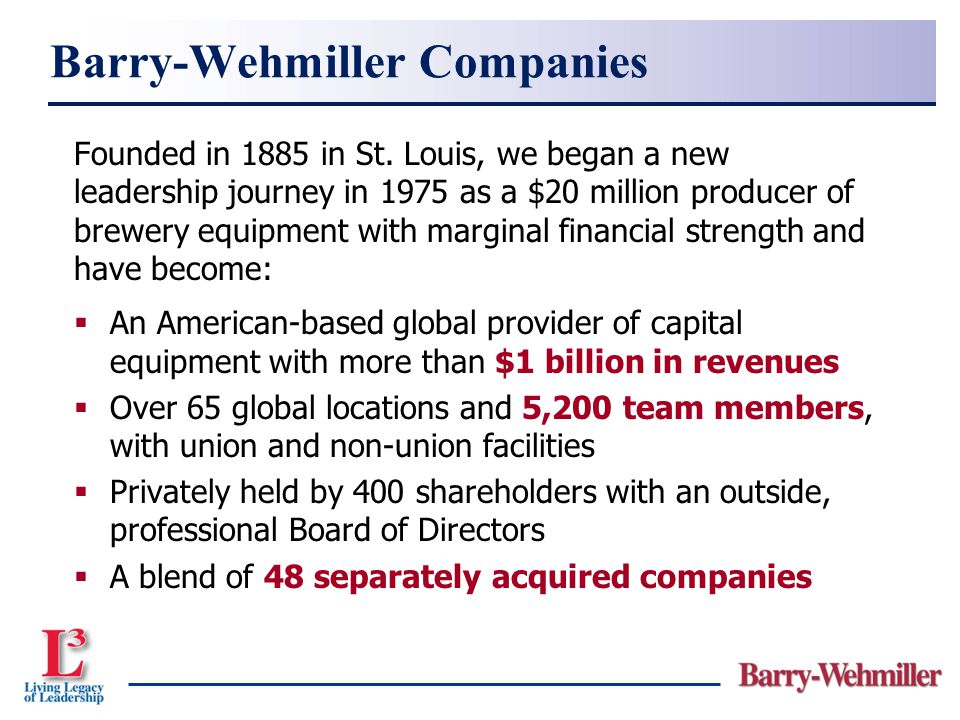 Founded in 1885 in St. Louis, we began a new leadership journey in 1975 as a $20 million producer of brewery equipment with marginal financial strengt