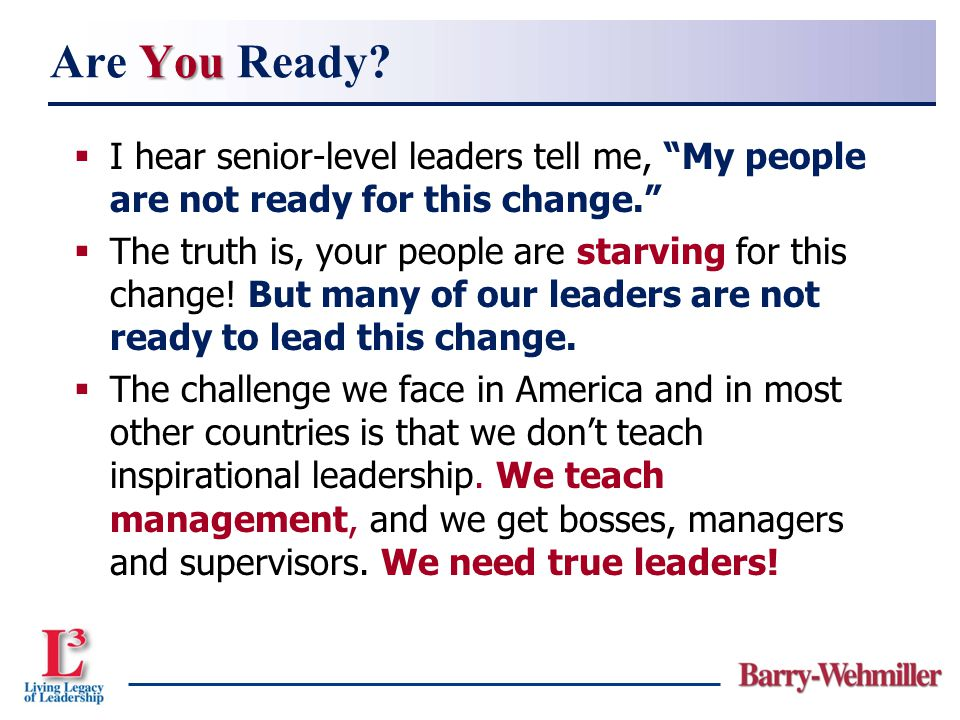 " I hear senior-level leaders tell me, ""My people are not ready for this change.""  The truth is, your people are starving for this change! But many o"
