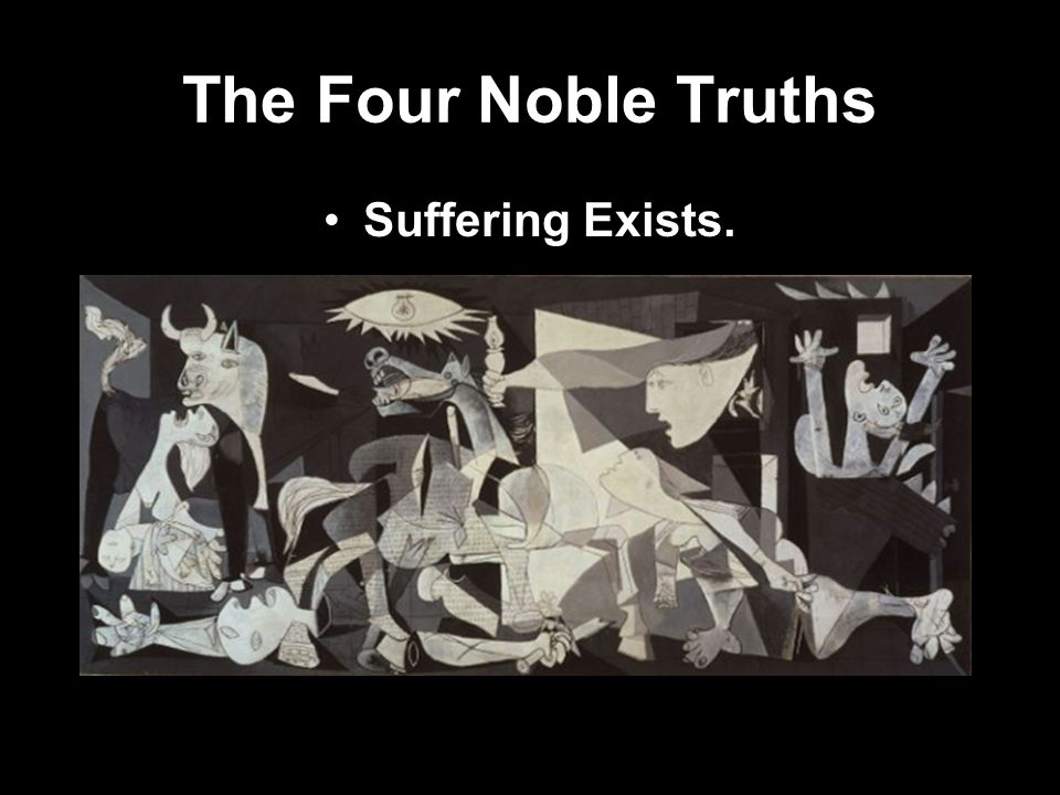 The Four Noble Truths Suffering Exists.