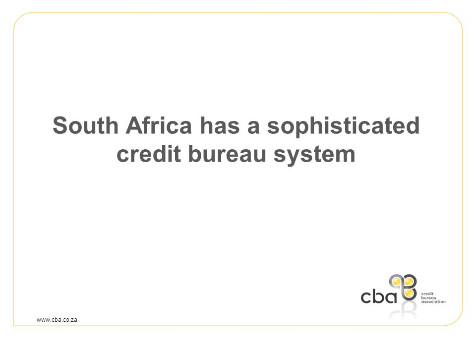 South Africa has a sophisticated credit bureau system www.cba.co.za