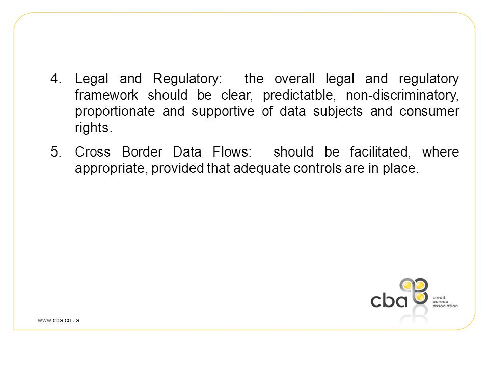 4.Legal and Regulatory: the overall legal and regulatory framework should be clear, predictatble, non-discriminatory, proportionate and supportive of data subjects and consumer rights.