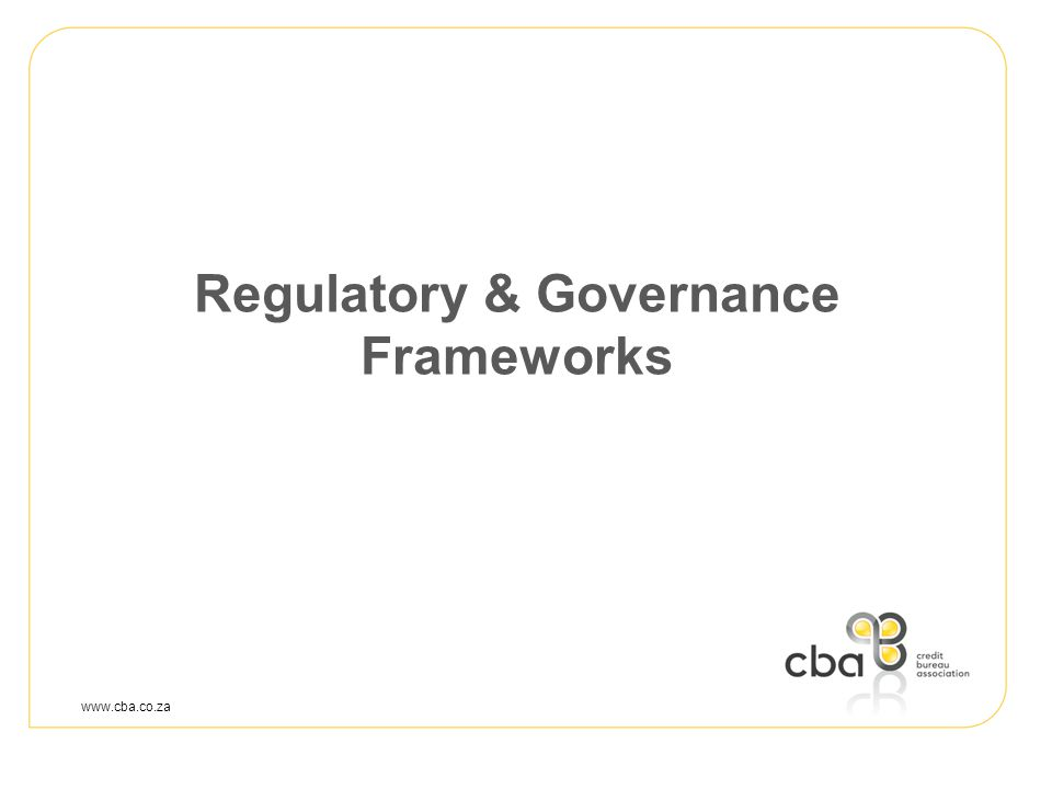 www.cba.co.za Regulatory & Governance Frameworks