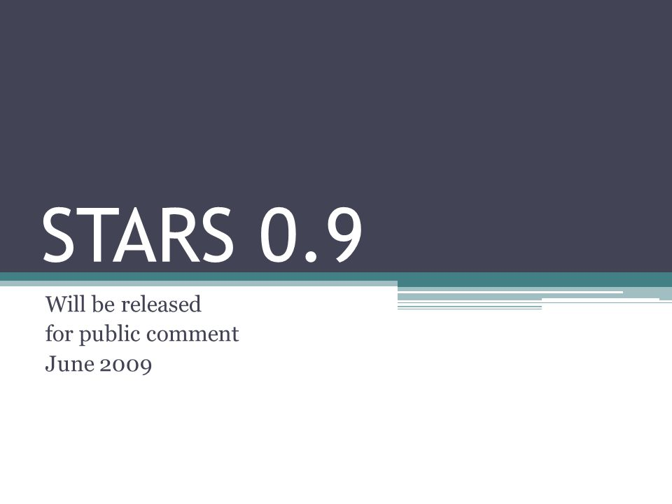 STARS 0.9 Will be released for public comment June 2009