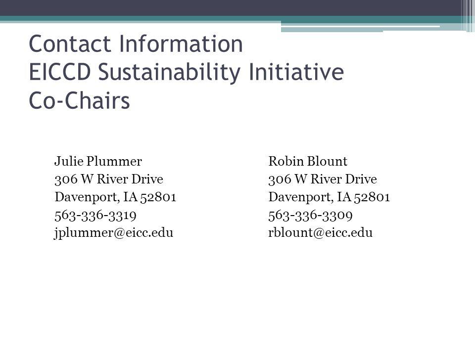 Contact Information EICCD Sustainability Initiative Co-Chairs Julie Plummer 306 W River Drive Davenport, IA 52801 563-336-3319 jplummer@eicc.edu Robin Blount 306 W River Drive Davenport, IA 52801 563-336-3309 rblount@eicc.edu
