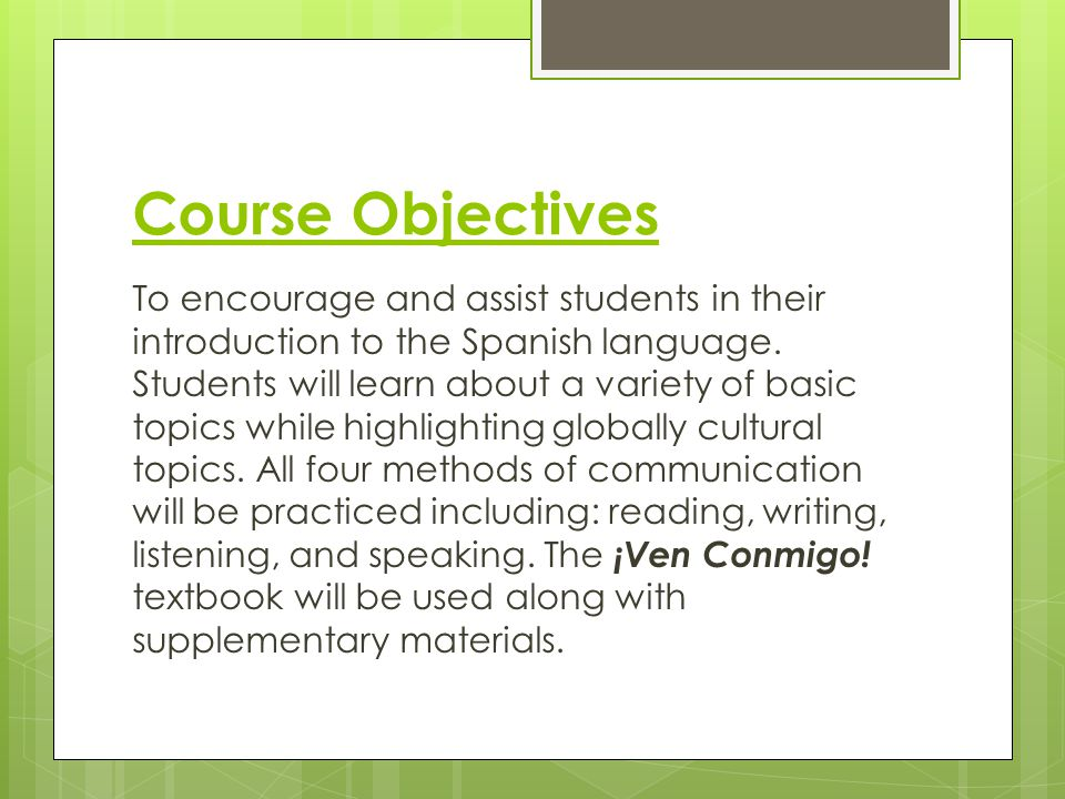 Course Objectives To encourage and assist students in their introduction to the Spanish language.