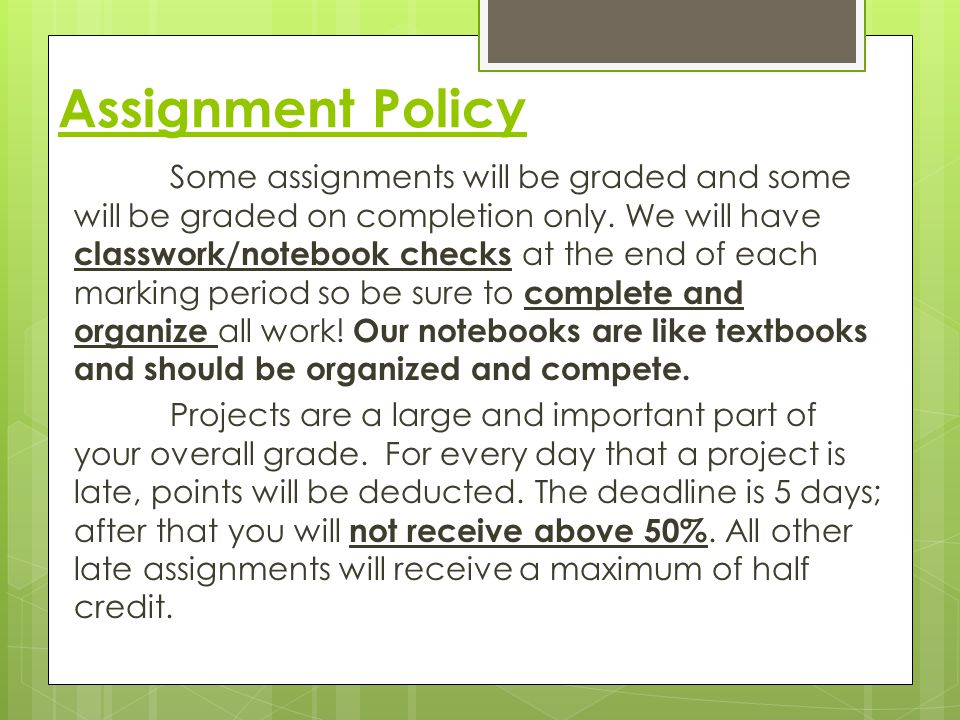 Assignment Policy Some assignments will be graded and some will be graded on completion only.