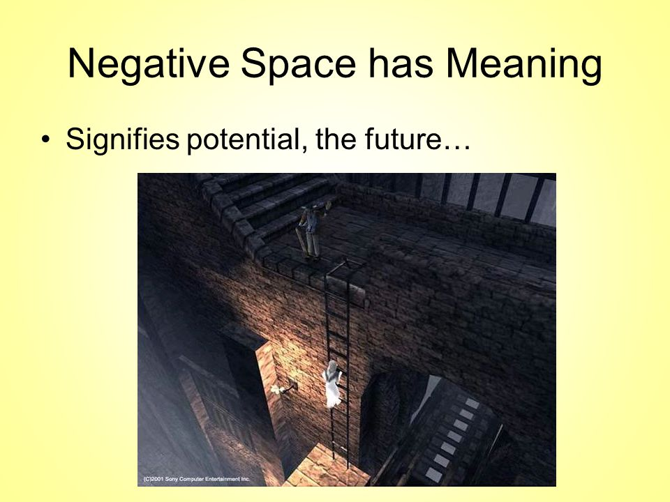 Negative Space has Meaning Signifies potential, the future…