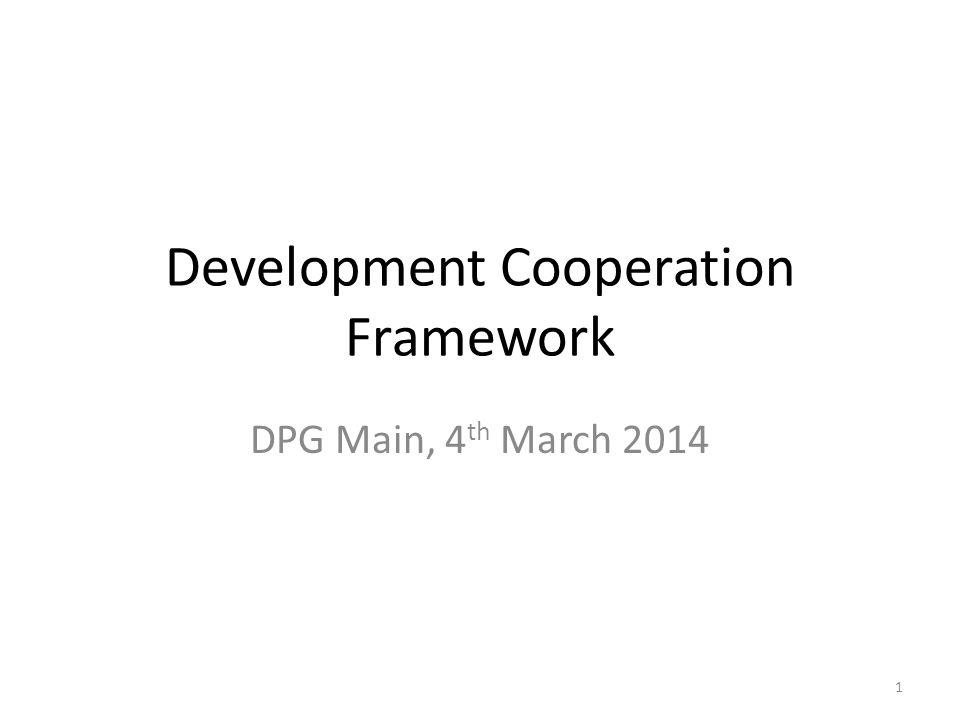 Development Cooperation Framework DPG Main, 4 th March 2014 1