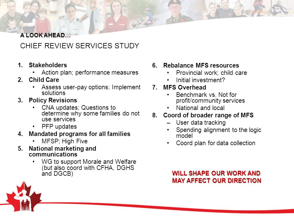 A LOOK AHEAD… CHIEF REVIEW SERVICES STUDY 1.Stakeholders Action plan; performance measures 2.Child Care Assess user-pay options; Implement solutions 3