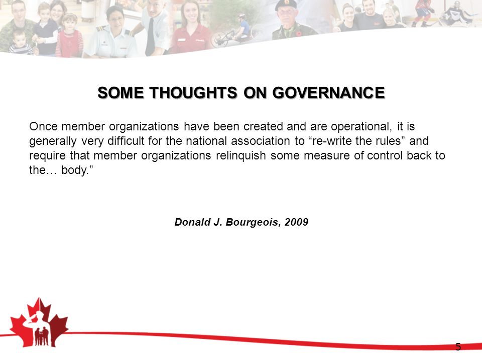 SOME THOUGHTS ON GOVERNANCE Once member organizations have been created and are operational, it is generally very difficult for the national association to re-write the rules and require that member organizations relinquish some measure of control back to the… body. 5 Donald J.